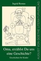 Ingrid Remus: Oma, erzählst du uns eine Geschichte?