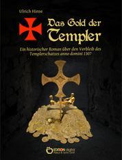 Das Gold der Templer - Ein historischer Roman über den Verbleib des Templerschatzes anno domini 1307