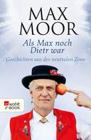 Max Moor: Als Max noch Dietr war ★★