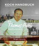 Birgit Anzely: Koch-Handbuch zu Thomas Hüttls Kochkursen