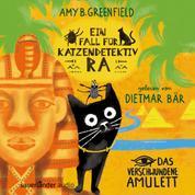 Ein Fall für Katzendetektiv Ra - Das verschwundene Amulett (Ungekürzt)