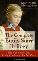 Lucy Maud Montgomery: The Complete Emily Starr Trilogy: Emily of New Moon, Emily Climbs and Emily's Quest (Unabridged): From the author of Anne of Green Gables, Anne of Avonlea, Anne of the Island, Anne's House of Dreams, The Blue Castle, The Story Girl and more