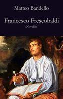 Matteo Bandello: Francesco Frescobaldi