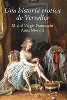 Michel Vergé-Franceschi: Una historia erótica de Versalles
