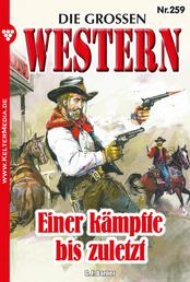 Die großen Western 259 - Einer kämpfte bis zuletzt