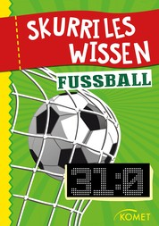 Skurriles Wissen: Fußball - Der höchste Sieg in einem offiziellen Länderspiel war 31:0 … und 99 weitere unnütze Fakten