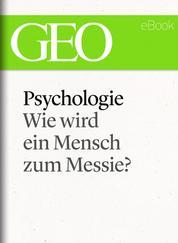 Psychologie: Wie wird ein Mensch zum Messie? (GEO eBook Single)