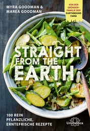 Straight from the Earth - 100 rein pflanzliche, erntefrische Rezepte