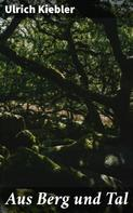 Ulrich Kiebler: Aus Berg und Tal