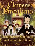 Clemens Brentano: Schulmeister Klopfstock und seine fünf Söhne