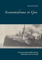 Heinrich Bruellau: Seemannsdrama in Goa - Vier brennende Schiffe und ein Superspion, den es nie gab