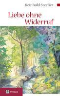 Reinhold Stecher: Liebe ohne Widerruf ★★★★