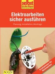 Elektroarbeiten sicher ausführen - Profiwissen für Heimwerker - Planung, Installation, Montage