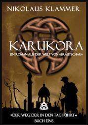 Der Weg, der in den Tag führt - Teil 1: Karukora