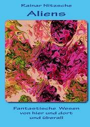 Aliens - Fantastische Wesen von hier und dort und überall - Künstlerisch verfremdete Fotografien und Gemälde von Rainar Nitzsche und Elke Bouché mit fantastisch-lyrischer Kurzprosa vom Autor