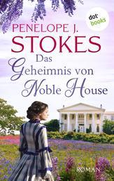 Das Geheimnis von Noble House: Ein leidenschaftliches Südstaatenepos in Tradition von »Vom Winde verweht« - Roman