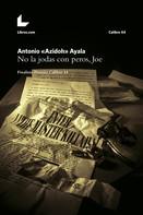 Antonio «Azidoh» Ayala: No la jodas con peros, Joe