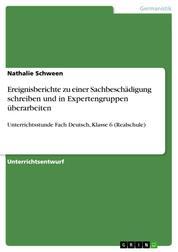 Ereignisberichte zu einer Sachbeschädigung schreiben und in Expertengruppen überarbeiten - Unterrichtsstunde Fach Deutsch, Klasse 6 (Realschule)