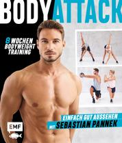 Body Attack! Einfach gut aussehen mit Sebastian Pannek - Das 8-Wochen-Bodyweight-Training für Frauen und Männer