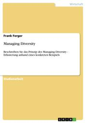 Managing Diversity - Beschreiben Sie das Prinzip des Managing Diversity - Erläuterung anhand eines konkreten Beispiels