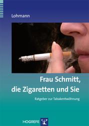 Frau Schmitt, die Zigaretten und Sie - Ratgeber zur Tabakentwöhnung