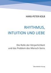 Rhythmus, Intuition und Liebe - Die Rolle der Körperlichkeit und das Problem des Mensch-Seins