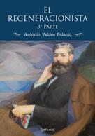 Antonio Valdés Palacio: El regeneracionista (3ª parte)