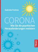 Gabriele Frohme: Corona - Wie Sie die psychischen Herausforderungen meistern