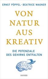 Von Natur aus kreativ - Die Potenziale des Gehirns entfalten