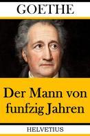 Johann Wolfgang von Goethe: Der Mann von funfzig Jahren