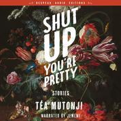 Shut Up You're Pretty - Stories (Unabridged)