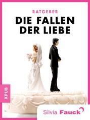 Die Fallen der Liebe - Ein Ratgeber von Silvia Fauck
