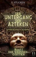 E. Stucken: Der Untergang der Azteken. Band I