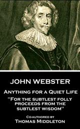 """Anything for a Quiet Life - """"For the subtlest folly proceeds from the subtlest wisdom"""""""
