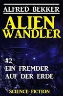 Alfred Bekker: Alienwandler #2: Ein Fremder auf der Erde ★★★★★