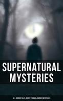 Daniel Defoe: Supernatural Mysteries: 60+ Horror Tales, Ghost Stories & Murder Mysteries