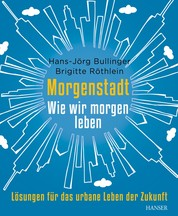 Morgenstadt - Wie wir morgen leben: Lösungen für das urbane Leben der Zukunft