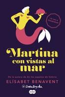 Elísabet Benavent: Martina con vistas al mar (Horizonte Martina 1) ★★★★