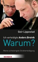 Ich verteidigte Anders Breivik. Warum? - Meine schwierigste Strafverteidigung