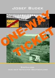 ONE - WAY - TICKET - Erzählung aus dem geteilten Deutschland