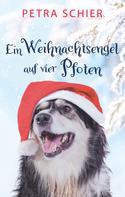 Petra Schier: Ein Weihnachtsengel auf vier Pfoten