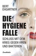 Bert Ehgartner: Die Hygienefalle