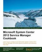 Samuel Erskine: Microsoft System Center 2012 Service Manager Cookbook