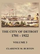Clarence Monroe Burton: The City of Detroit, 1701 -1922, Volume 3