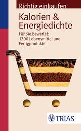 Richtig einkaufen: Kalorien & Energiedichte - Für Sie bewertet: 1.300 Lebensmittel und Fertigprodukte