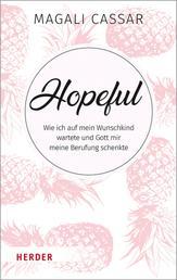 Hopeful - Wie ich auf mein Wunschkind wartete und Gott mir meine Berufung schenkte