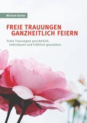 Freie Trauungen ganzheitlich feiern - Freie Trauungen persönlich, fröhlich und individuell gestalten.