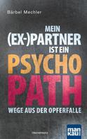 Bärbel Mechler: Mein (Ex-)Partner ist ein Psychopath ★★★★