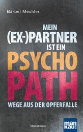 Mein (Ex-)Partner ist ein Psychopath - Wege aus der Opferfalle