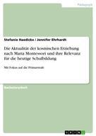 Stefanie Haedicke: Die Aktualität der kosmischen Erziehung nach Maria Montessori und ihre Relevanz für die heutige Schulbildung